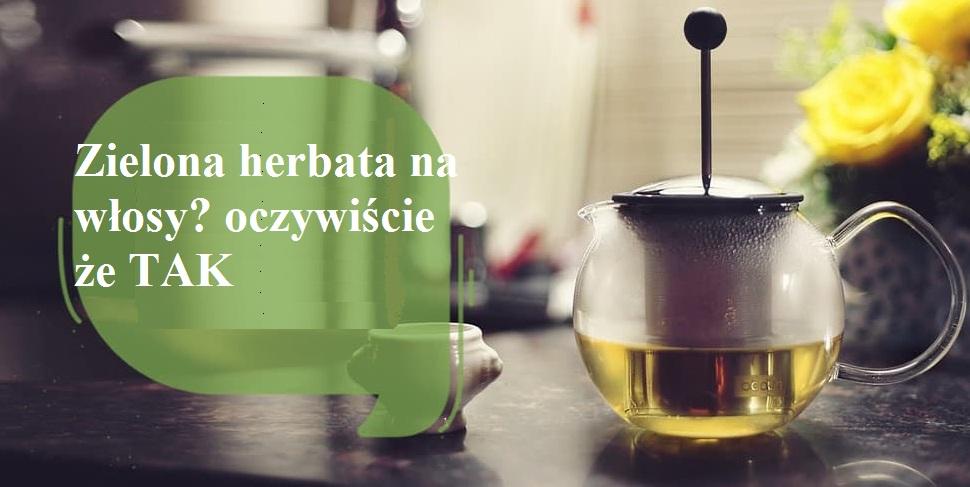 zielona-herbata-na-wlosy